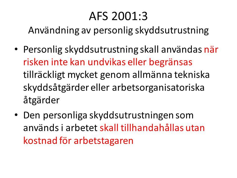 AFS 2001:3 Användning av personlig skyddsutrustning Personlig skyddsutrustning skall användas när risken inte kan undvikas eller begränsas tillräcklig