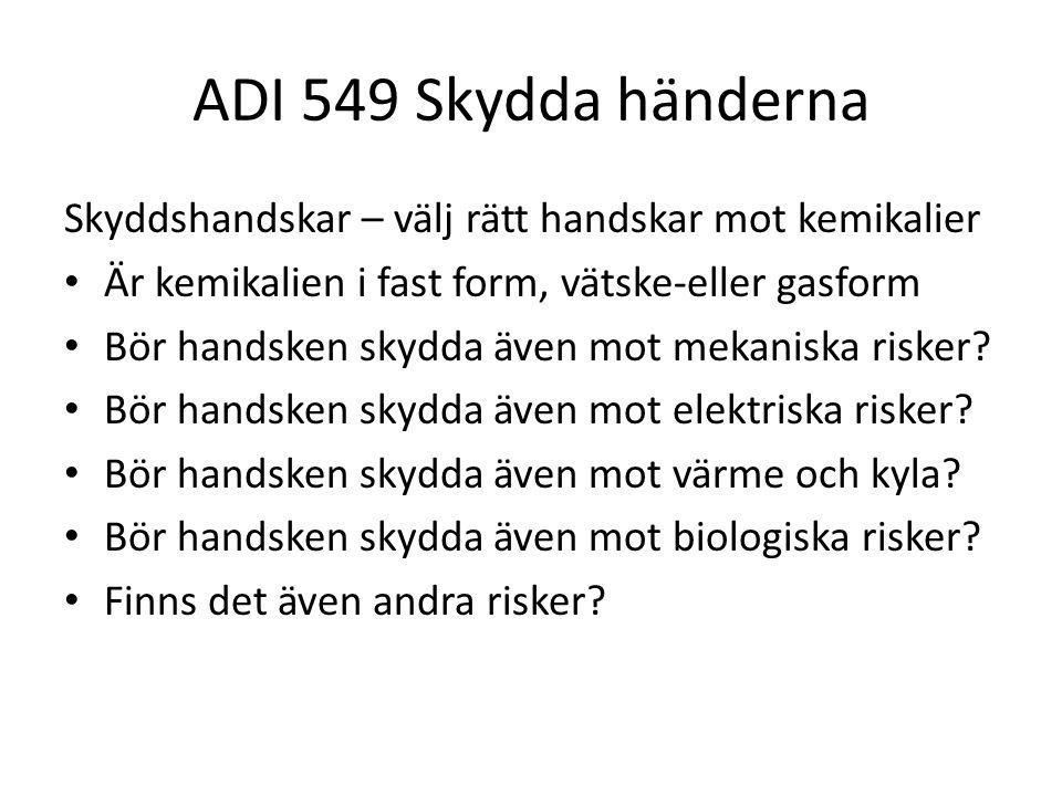 ADI 549 Skydda händerna Skyddshandskar – välj rätt handskar mot kemikalier Är kemikalien i fast form, vätske-eller gasform Bör handsken skydda även mo