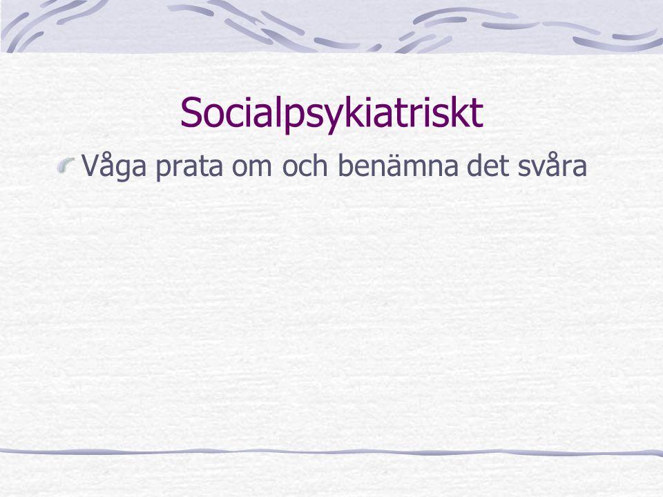 Socialpsykiatriskt Våga prata om och benämna det svåra