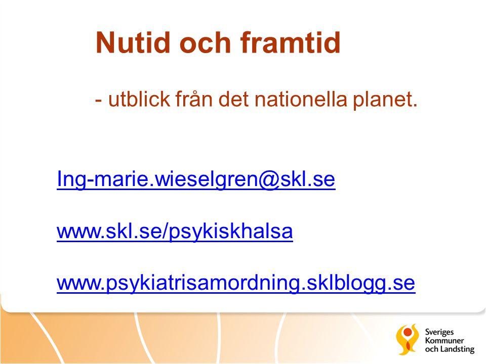 Ing-marie.wieselgren@skl.se www.skl.se/psykiskhalsa www.psykiatrisamordning.sklblogg.se Nutid och framtid - utblick från det nationella planet.