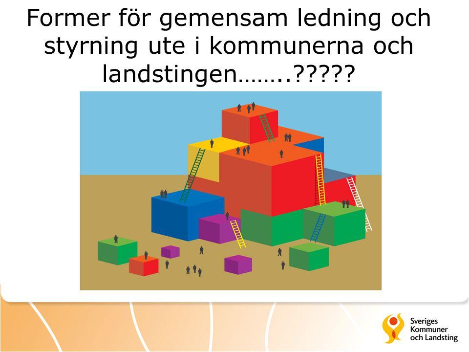 Former för gemensam ledning och styrning ute i kommunerna och landstingen……..?????