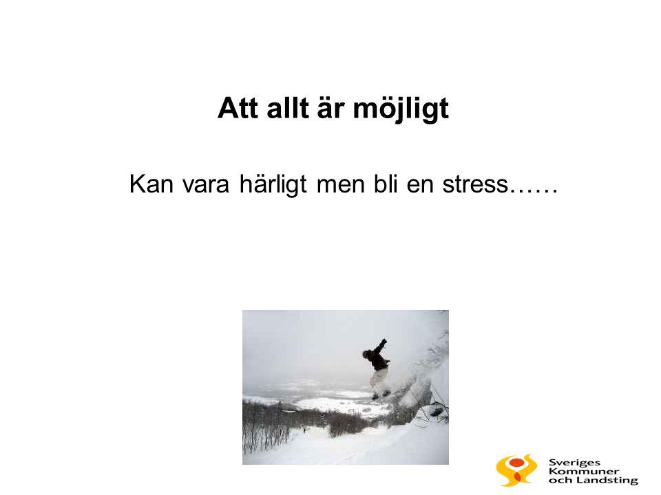 Kan vara härligt men bli en stress…… Att allt är möjligt