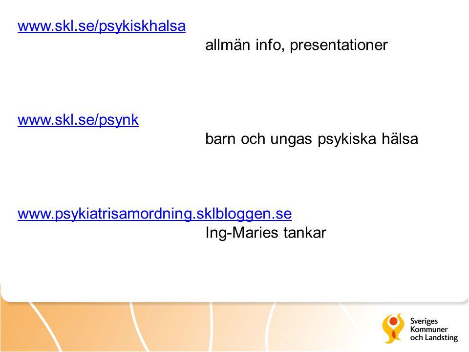 www.skl.se/psykiskhalsa allmän info, presentationer www.skl.se/psynk barn och ungas psykiska hälsa www.psykiatrisamordning.sklbloggen.se Ing-Maries tankar