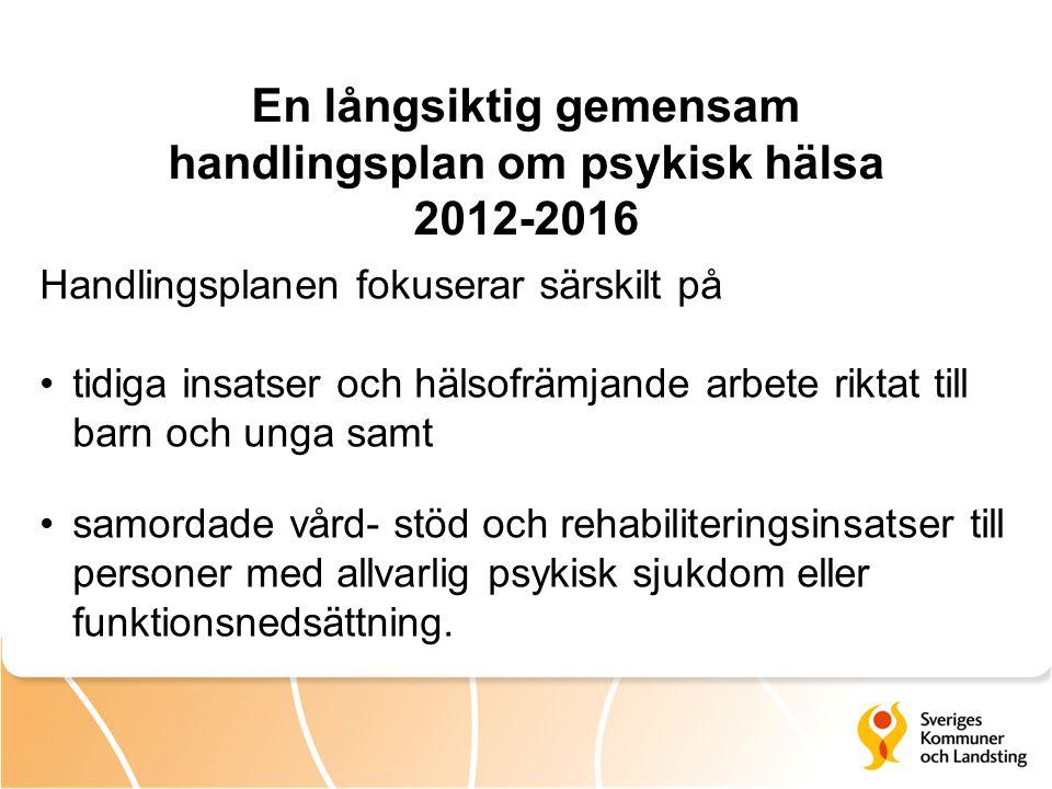 Handlingsplanen fokuserar särskilt på tidiga insatser och hälsofrämjande arbete riktat till barn och unga samt samordade vård- stöd och rehabiliteringsinsatser till personer med allvarlig psykisk sjukdom eller funktionsnedsättning.