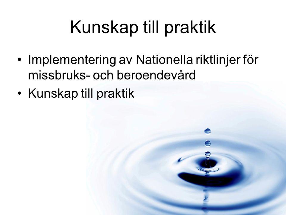 Kunskap till praktik Implementering av Nationella riktlinjer för missbruks- och beroendevård Kunskap till praktik