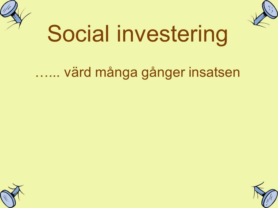 Social investering …... värd många gånger insatsen