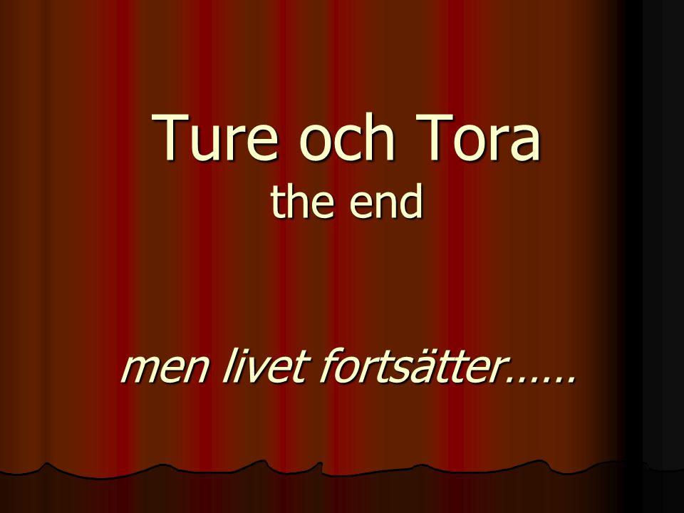Ture och Tora the end men livet fortsätter……