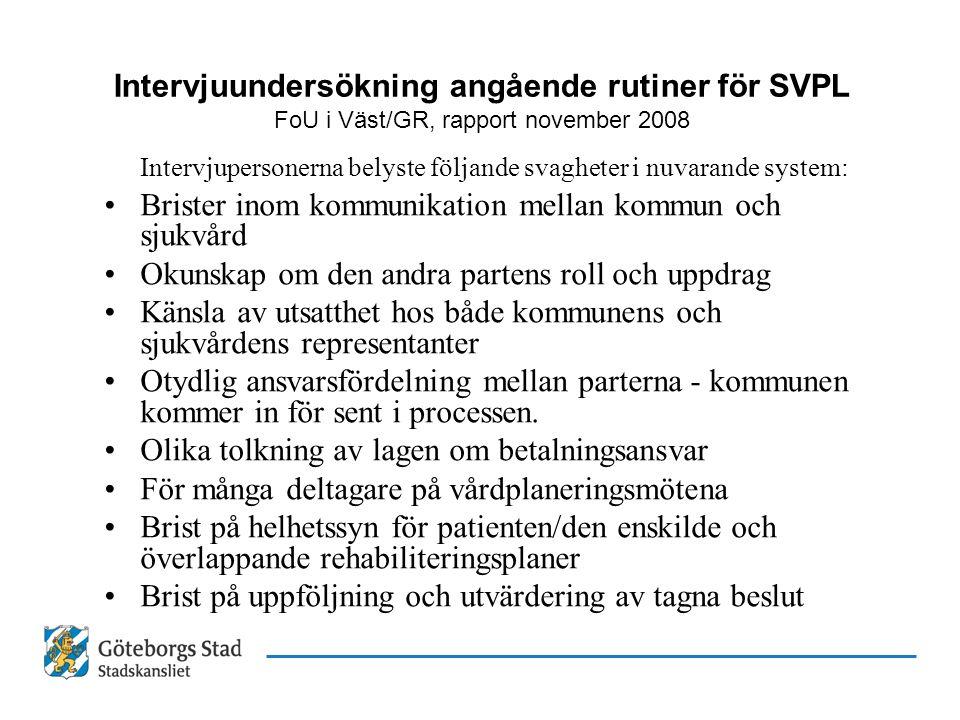 Intervjuundersökning angående rutiner för SVPL FoU i Väst/GR, rapport november 2008 Intervjupersonerna belyste följande svagheter i nuvarande system: