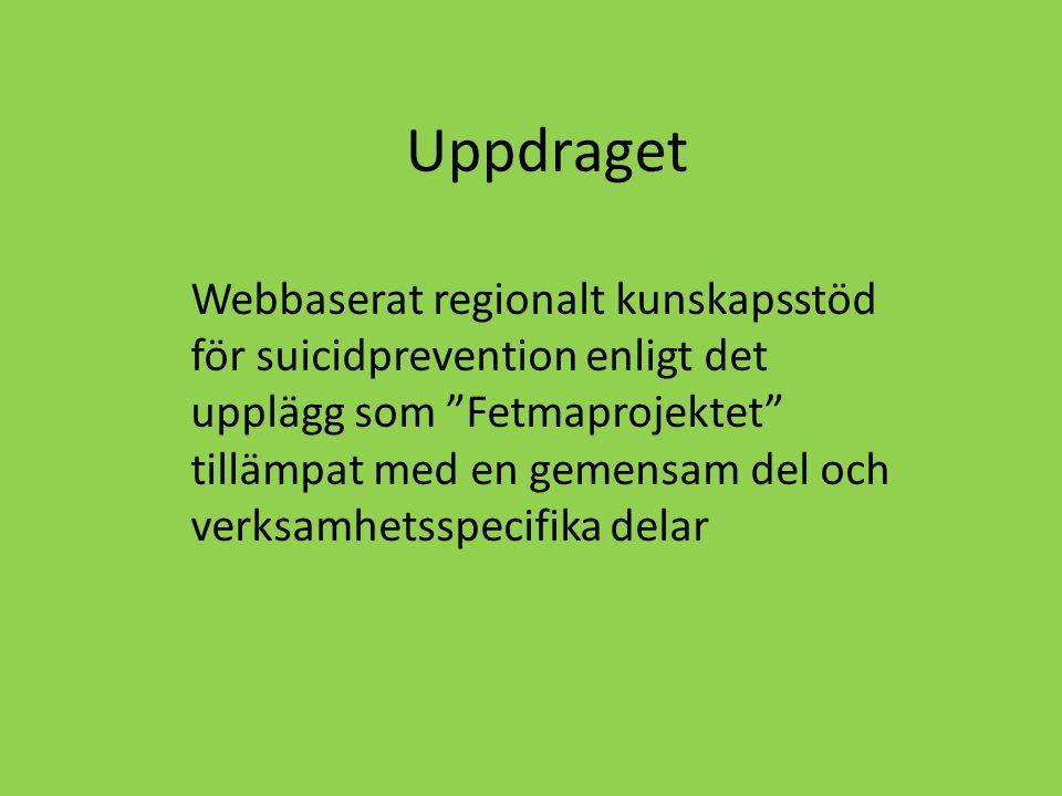 Uppdraget Webbaserat regionalt kunskapsstöd för suicidprevention enligt det upplägg som Fetmaprojektet tillämpat med en gemensam del och verksamhetsspecifika delar