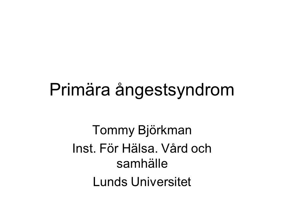 Primära ångestsyndrom Tommy Björkman Inst. För Hälsa. Vård och samhälle Lunds Universitet