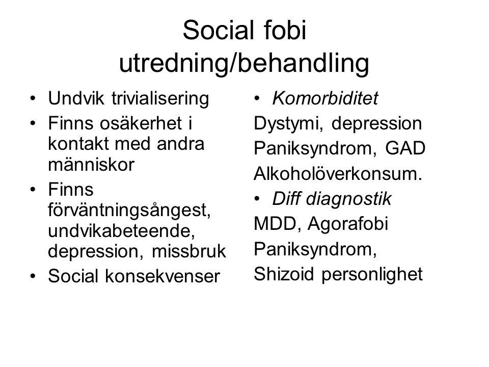 Social fobi utredning/behandling Undvik trivialisering Finns osäkerhet i kontakt med andra människor Finns förväntningsångest, undvikabeteende, depres