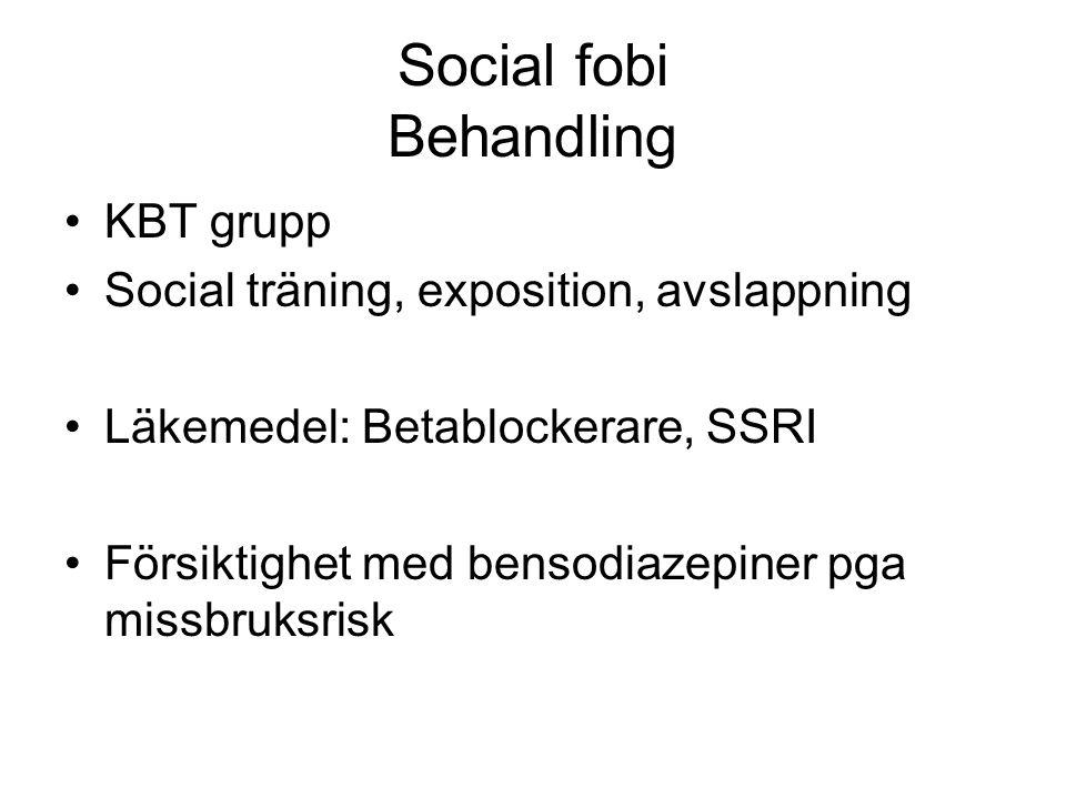 Social fobi Behandling KBT grupp Social träning, exposition, avslappning Läkemedel: Betablockerare, SSRI Försiktighet med bensodiazepiner pga missbruk