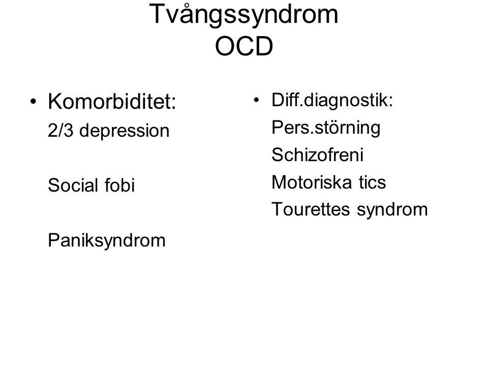 Tvångssyndrom OCD Komorbiditet: 2/3 depression Social fobi Paniksyndrom Diff.diagnostik: Pers.störning Schizofreni Motoriska tics Tourettes syndrom