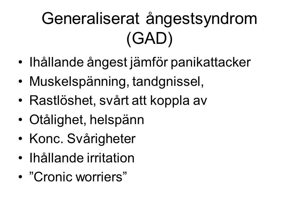 Generaliserat ångestsyndrom (GAD) Ihållande ångest jämför panikattacker Muskelspänning, tandgnissel, Rastlöshet, svårt att koppla av Otålighet, helspä