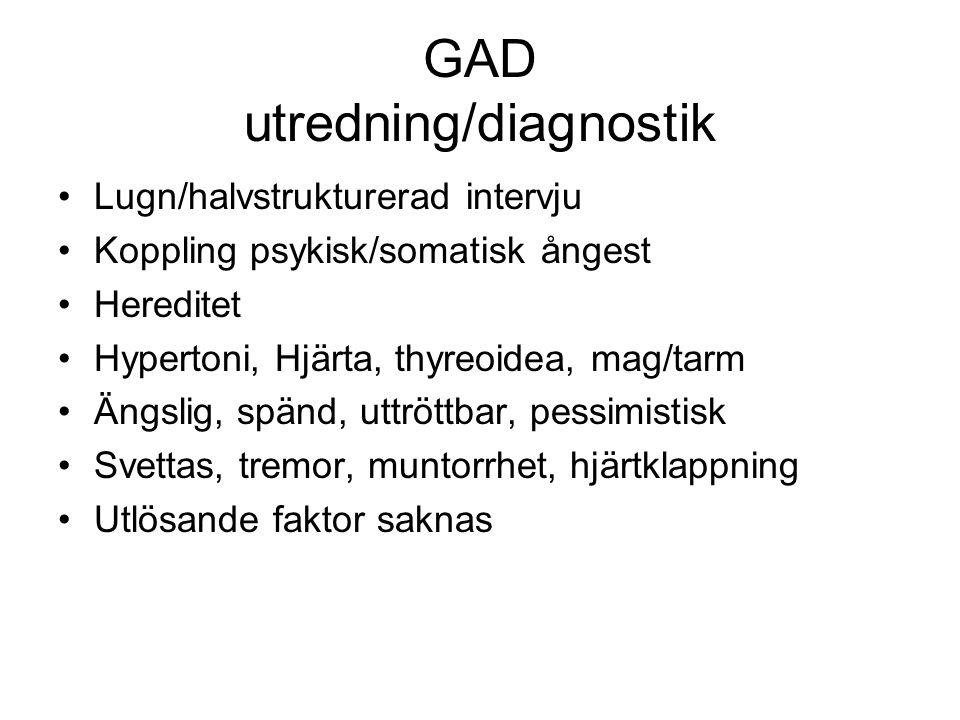 GAD utredning/diagnostik Lugn/halvstrukturerad intervju Koppling psykisk/somatisk ångest Hereditet Hypertoni, Hjärta, thyreoidea, mag/tarm Ängslig, sp