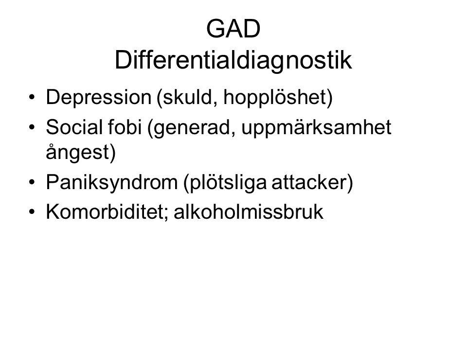 GAD Differentialdiagnostik Depression (skuld, hopplöshet) Social fobi (generad, uppmärksamhet ångest) Paniksyndrom (plötsliga attacker) Komorbiditet;