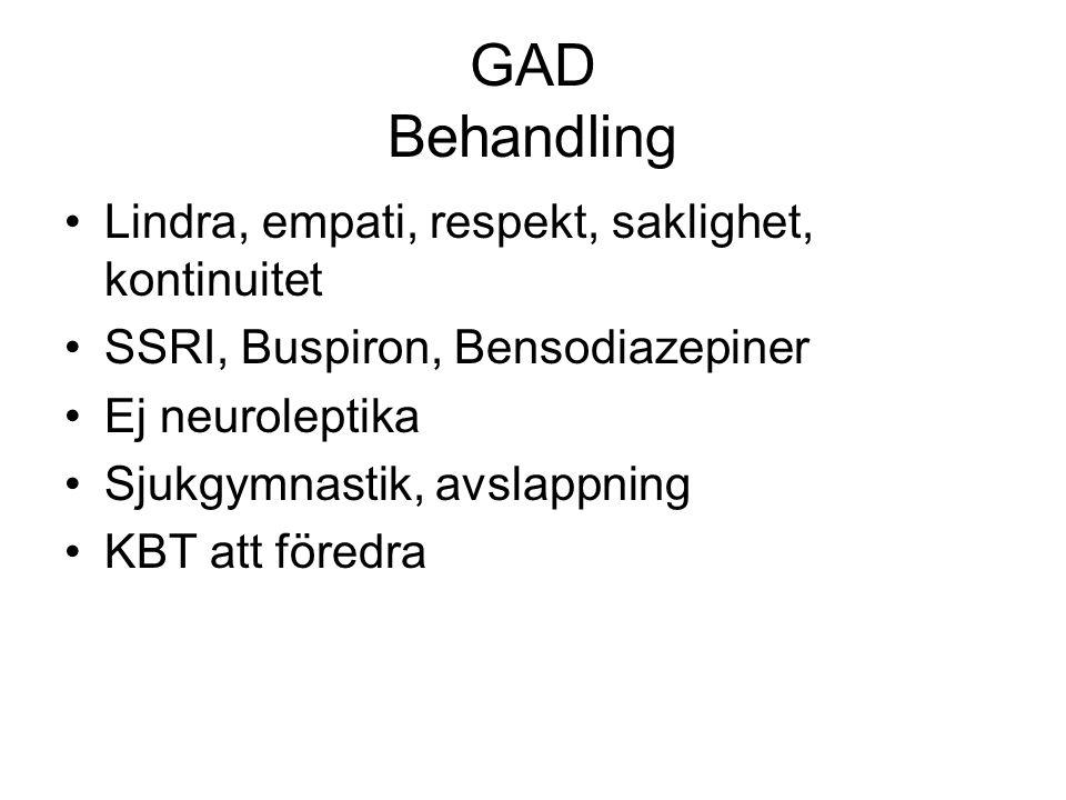 GAD Behandling Lindra, empati, respekt, saklighet, kontinuitet SSRI, Buspiron, Bensodiazepiner Ej neuroleptika Sjukgymnastik, avslappning KBT att före