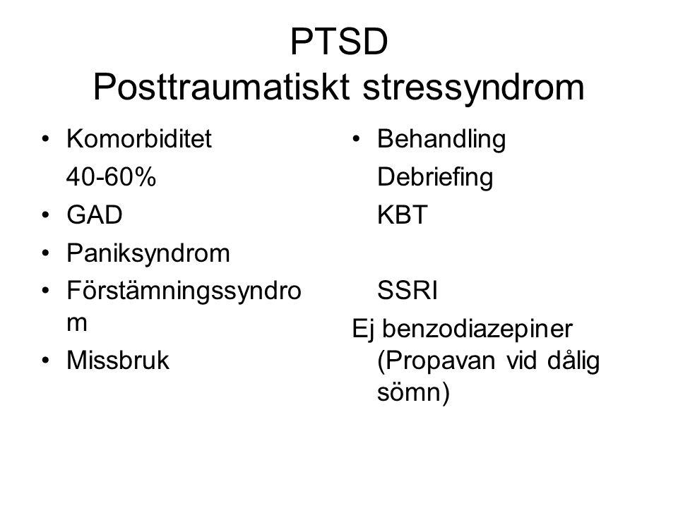 PTSD Posttraumatiskt stressyndrom Komorbiditet 40-60% GAD Paniksyndrom Förstämningssyndro m Missbruk Behandling Debriefing KBT SSRI Ej benzodiazepiner