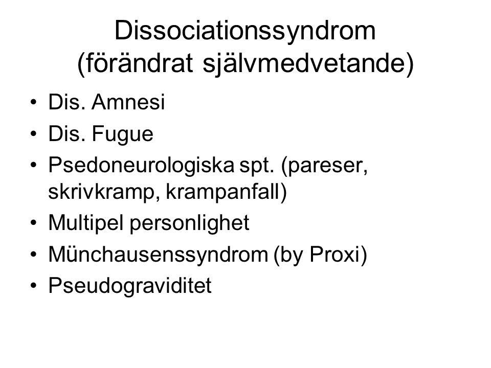 Dissociationssyndrom (förändrat självmedvetande) Dis. Amnesi Dis. Fugue Psedoneurologiska spt. (pareser, skrivkramp, krampanfall) Multipel personlighe