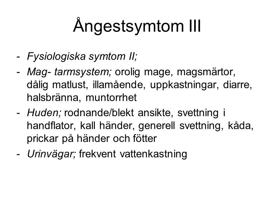 Ångestsymtom III -Fysiologiska symtom II; -Mag- tarmsystem; orolig mage, magsmärtor, dålig matlust, illamående, uppkastningar, diarre, halsbränna, mun