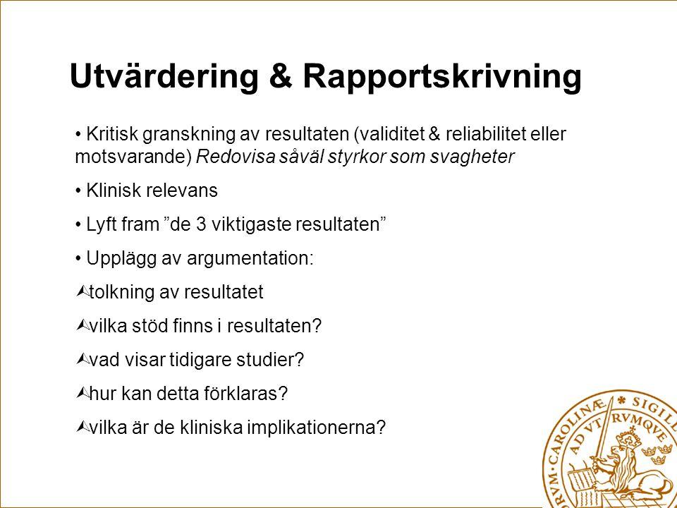 Utvärdering & Rapportskrivning Kritisk granskning av resultaten (validitet & reliabilitet eller motsvarande) Redovisa såväl styrkor som svagheter Klin