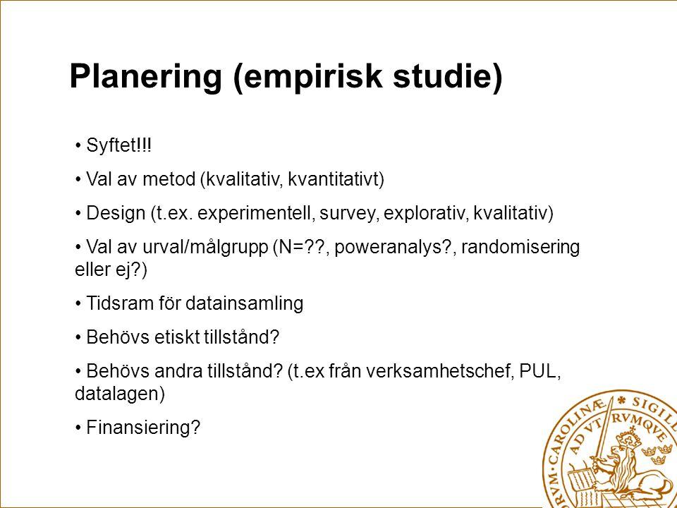 Planering (empirisk studie) Syftet!!! Val av metod (kvalitativ, kvantitativt) Design (t.ex. experimentell, survey, explorativ, kvalitativ) Val av urva