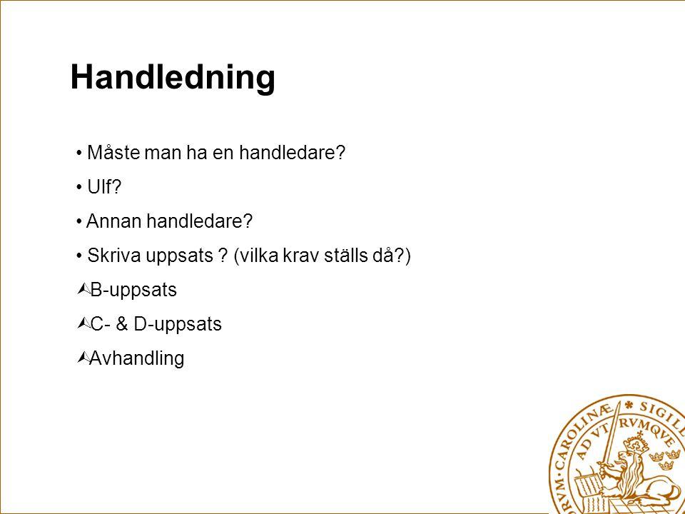 Handledning Måste man ha en handledare? Ulf? Annan handledare? Skriva uppsats ? (vilka krav ställs då?)  B-uppsats  C- & D-uppsats  Avhandling