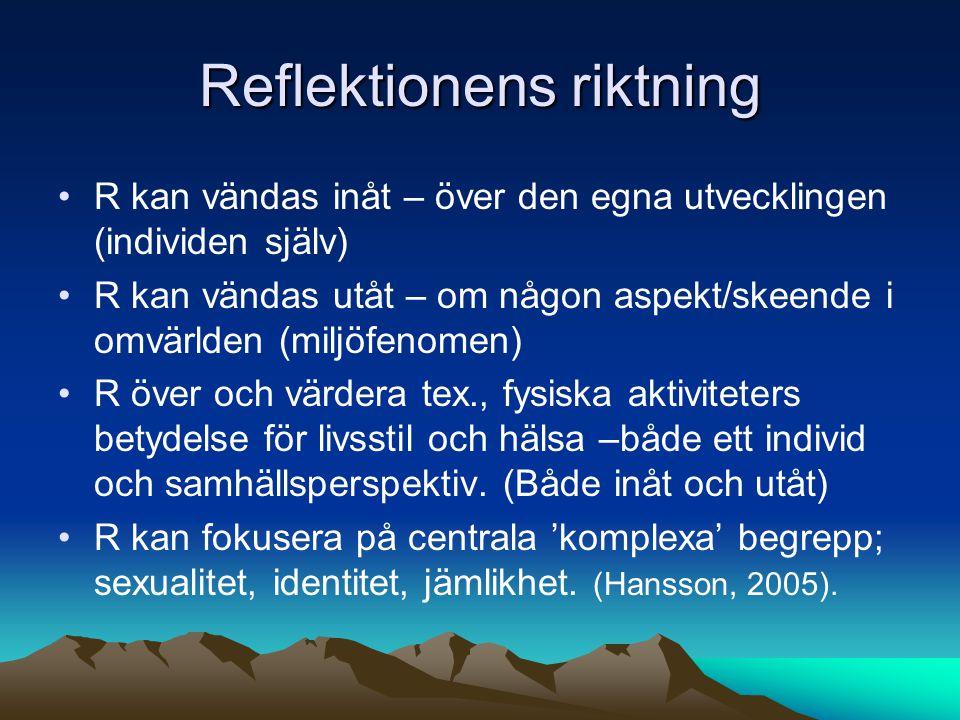 Reflektionens riktning R kan vändas inåt – över den egna utvecklingen (individen själv) R kan vändas utåt – om någon aspekt/skeende i omvärlden (miljö