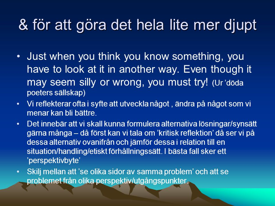 & för att göra det hela lite mer djupt Just when you think you know something, you have to look at it in another way. Even though it may seem silly or