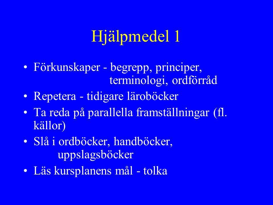 Hjälpmedel 1 Förkunskaper - begrepp, principer, terminologi, ordförråd Repetera - tidigare läroböcker Ta reda på parallella framställningar (fl.