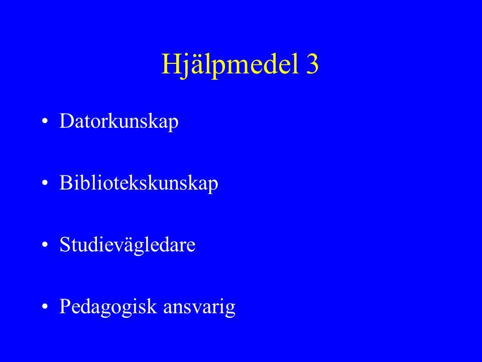 Hjälpmedel 3 Datorkunskap Bibliotekskunskap Studievägledare Pedagogisk ansvarig