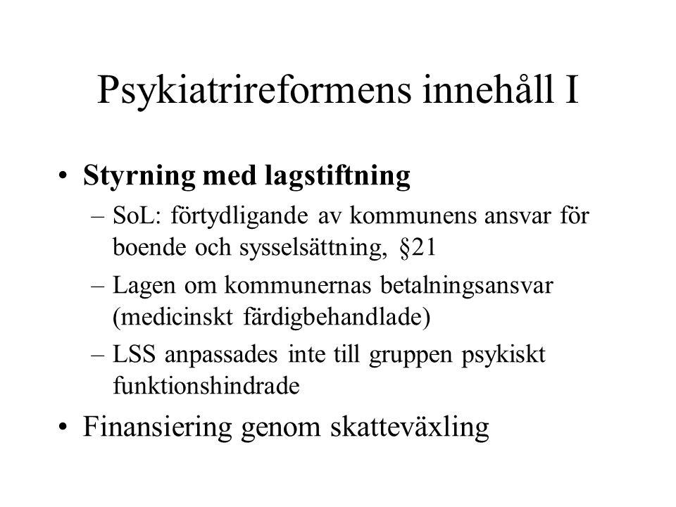 Psykiatrireformens innehåll I Styrning med lagstiftning –SoL: förtydligande av kommunens ansvar för boende och sysselsättning, §21 –Lagen om kommunern