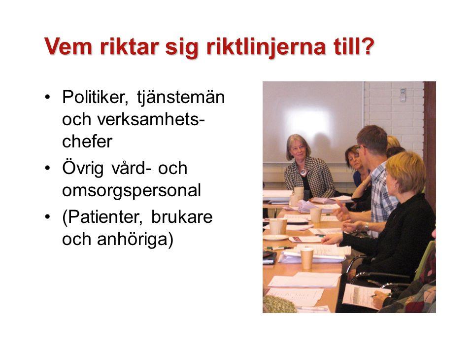 Vem riktar sig riktlinjerna till? Politiker, tjänstemän och verksamhets- chefer Övrig vård- och omsorgspersonal (Patienter, brukare och anhöriga)