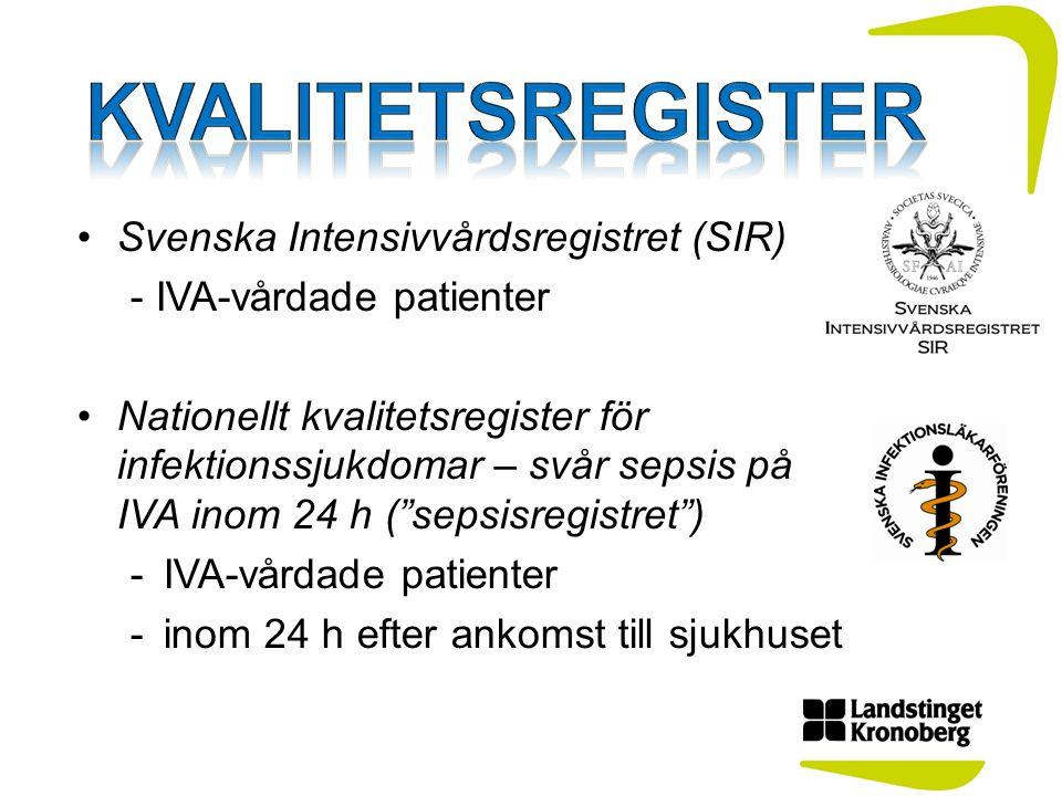 Svenska Intensivvårdsregistret (SIR) - IVA-vårdade patienter Nationellt kvalitetsregister för infektionssjukdomar – svår sepsis på IVA inom 24 h ( sepsisregistret ) -IVA-vårdade patienter -inom 24 h efter ankomst till sjukhuset