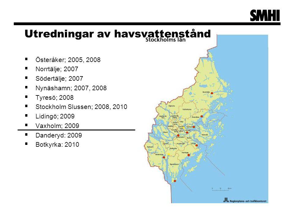 Utredningar av havsvattenstånd  Österåker; 2005, 2008  Norrtälje; 2007  Södertälje; 2007  Nynäshamn; 2007, 2008  Tyresö; 2008  Stockholm Slussen