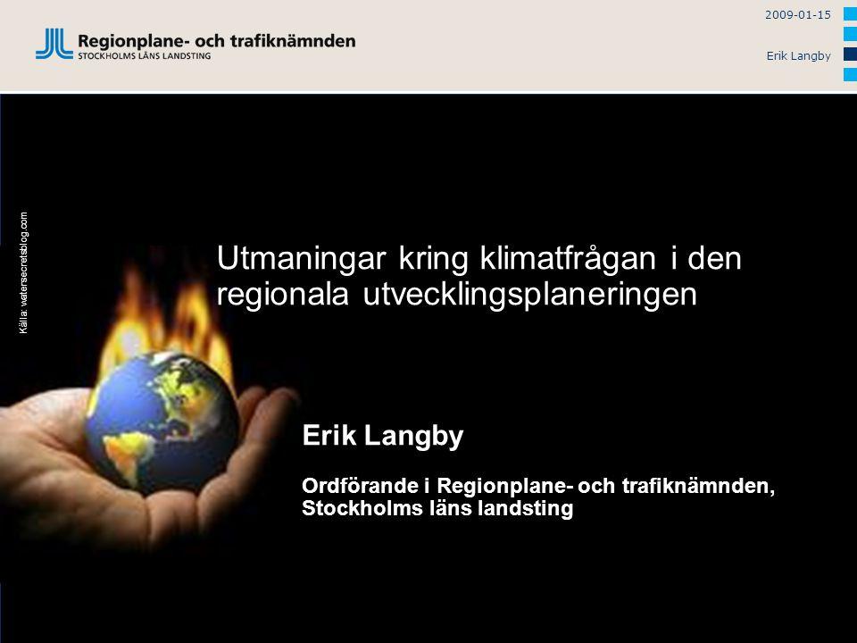 2009-01-15 Erik Langby Källa: watersecretsblog.com Utmaningar kring klimatfrågan i den regionala utvecklingsplaneringen Erik Langby Ordförande i Regionplane- och trafiknämnden, Stockholms läns landsting