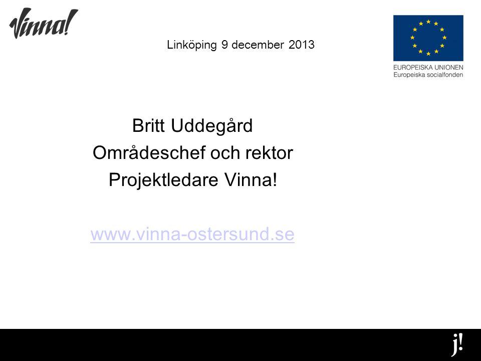 Linköping 9 december 2013 Britt Uddegård Områdeschef och rektor Projektledare Vinna.