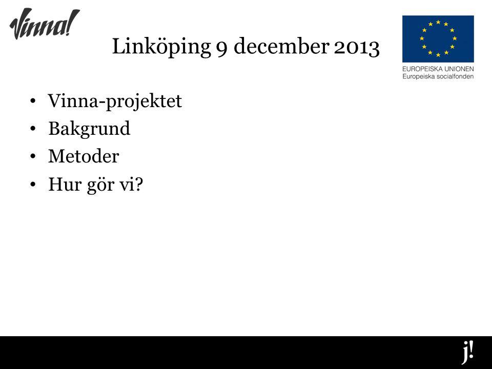 Linköping 9 december 2013 Vinna-projektet Bakgrund Metoder Hur gör vi