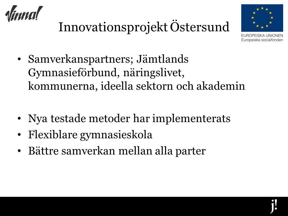 Innovationsprojekt Östersund Samverkanspartners; Jämtlands Gymnasieförbund, näringslivet, kommunerna, ideella sektorn och akademin Nya testade metoder har implementerats Flexiblare gymnasieskola Bättre samverkan mellan alla parter