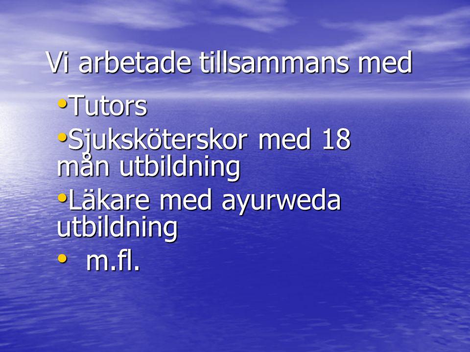 Vi arbetade tillsammans med Tutors Tutors Sjuksköterskor med 18 mån utbildning Sjuksköterskor med 18 mån utbildning Läkare med ayurweda utbildning Läkare med ayurweda utbildning m.fl.
