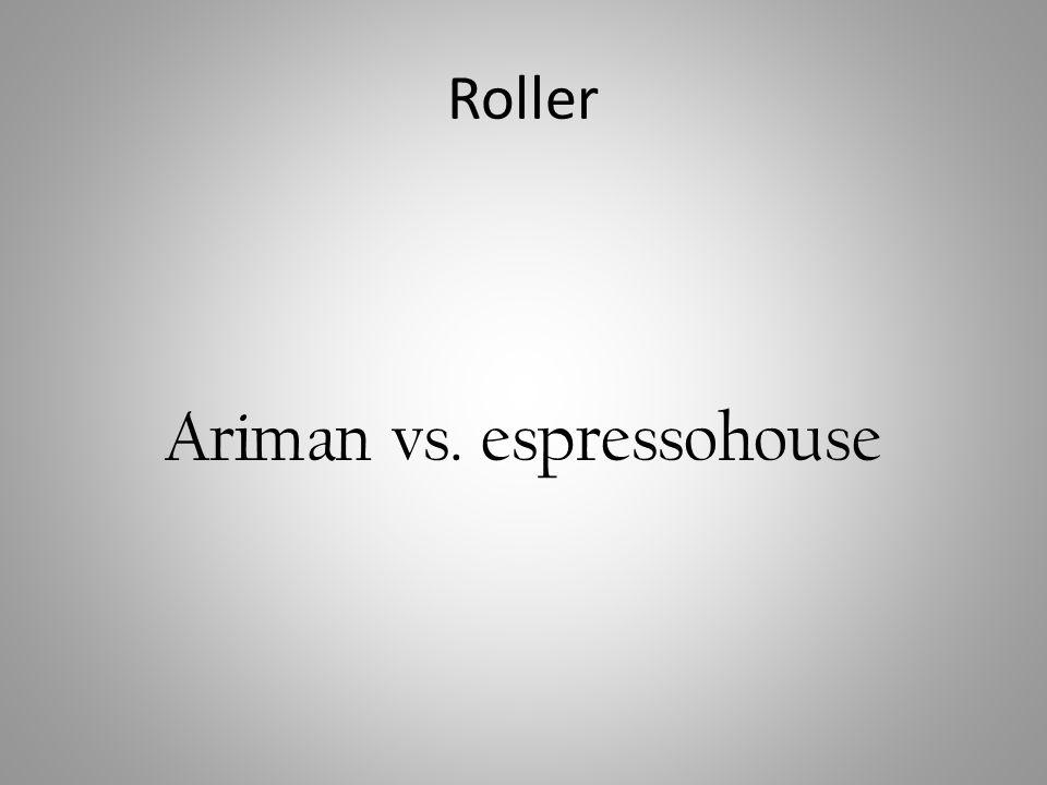 Roller Ariman vs. espressohouse