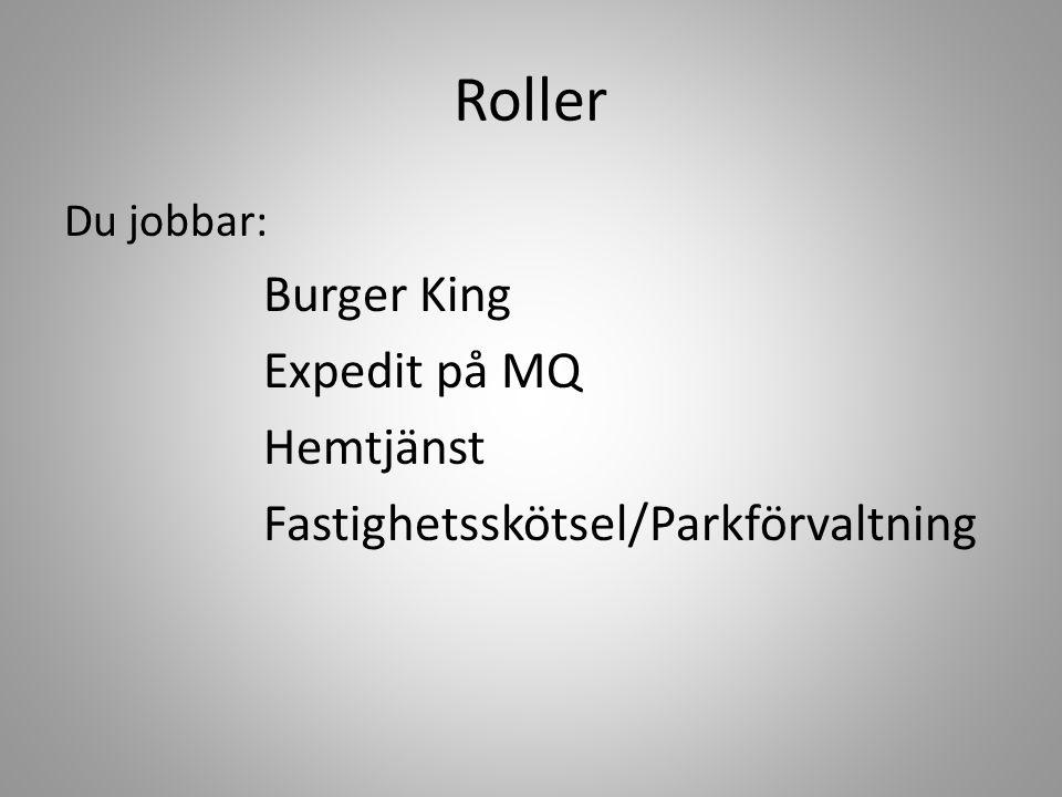Roller Du jobbar: Burger King Expedit på MQ Hemtjänst Fastighetsskötsel/Parkförvaltning