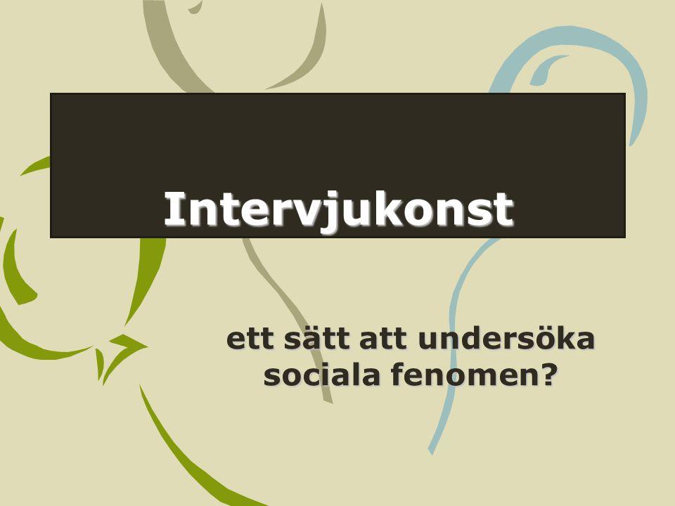 Intervjukonst ett sätt att undersöka sociala fenomen?