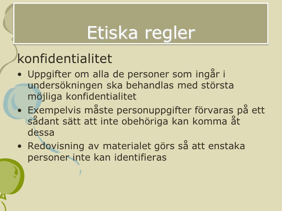 Etiska regler konfidentialitet Uppgifter om alla de personer som ingår i undersökningen ska behandlas med största möjliga konfidentialitet Exempelvis
