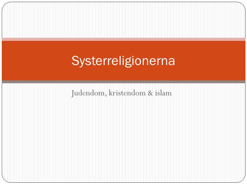 Judendom, kristendom & islam Systerreligionerna