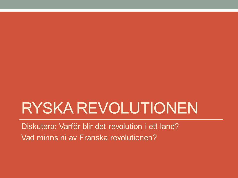 RYSKA REVOLUTIONEN Diskutera: Varför blir det revolution i ett land? Vad minns ni av Franska revolutionen?