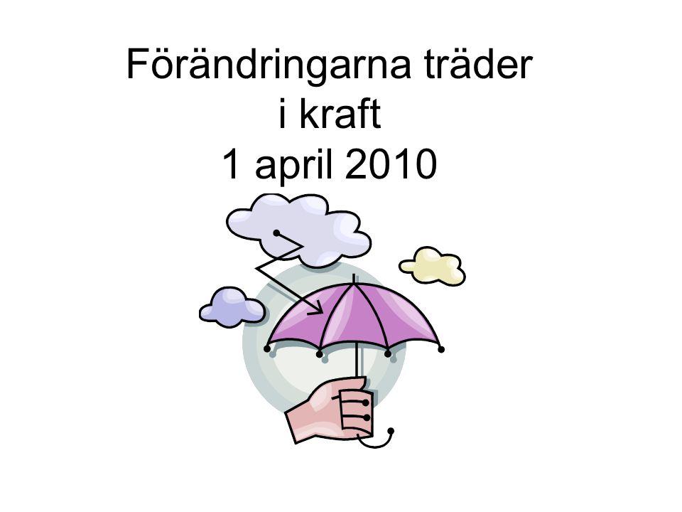 Förändringarna träder i kraft 1 april 2010