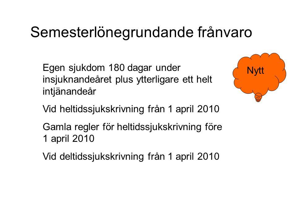 Egen sjukdom 180 dagar under insjuknandeåret plus ytterligare ett helt intjänandeår Vid heltidssjukskrivning från 1 april 2010 Gamla regler för heltid