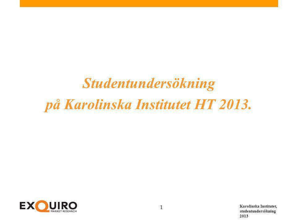 Karolinska Institutet, studentundersökning 2013 1 Studentundersökning på Karolinska Institutet HT 2013.