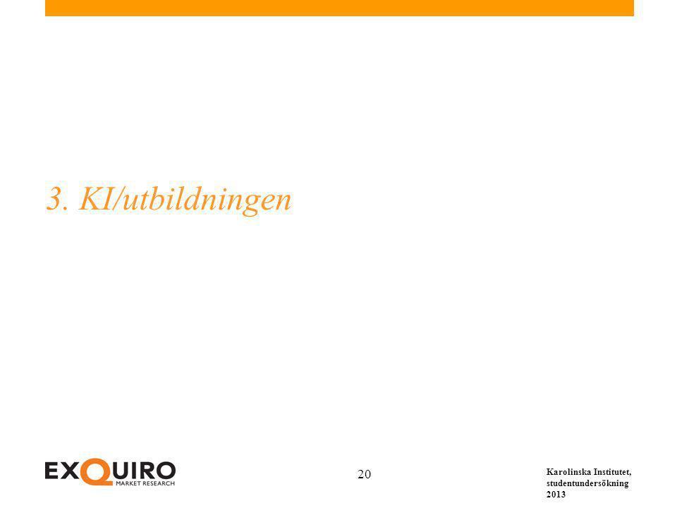 Karolinska Institutet, studentundersökning 2013 20 3. KI/utbildningen